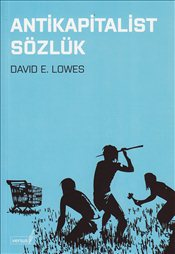 Antikapitalist Sözlük - Lowes, David E.