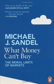 What Money Cant Buy : The Moral Limits of Markets - Sandel, Michael J.