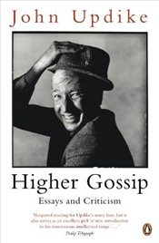 Higher Gossip : Essays and Criticism - Updike, John