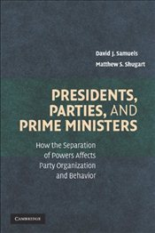 Presidents, Parties, and Prime Ministers : How the Separation of Powers Affects Party Organization - Samuels, David J.