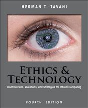 Ethics and Technology 4e : Controversies, Questions, and Strategies for Ethical Computing - Tavani, Herman T.