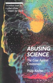 Abusing Science : The Case against Creationism - Kitcher, Philip