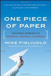 One Piece of Paper : The Simple Approach to Powerful, Personal Leadership - Figliuolo, Mike