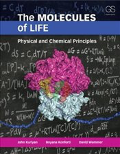 Molecules of Life: Physical and Chemical Principles: Physical Principles and Cellular Dynamics - Kuriyan, John