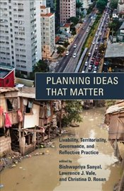 Planning Ideas That Matter : Livability, Territoriality, Governance, and Reflective Practice - Sanyal, Bishwapriya
