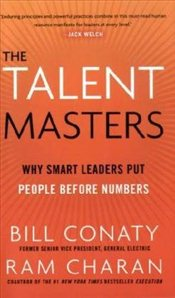 Talent Masters: Why Smart Leaders Put People Before Numbers: How Great Companies Deliver the Numbers - Conaty, Bill