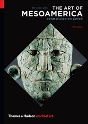 Art of Mesoamerica : From Olmec to Aztec - Miller, Mary Ellen