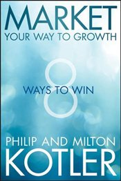 Market Your Way to Growth : 8 Ways to Win - Kotler, Philip