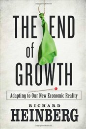 End of Growth : Adapting to Our New Economics Reality - Heinberg, Richard