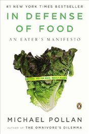 In Defense of Food : An Eaters Manifesto - Pollan, Michael