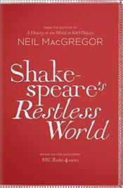 Shakespeares Restless World : An Unexpected History in 20 Objects - MacGregor, Neil