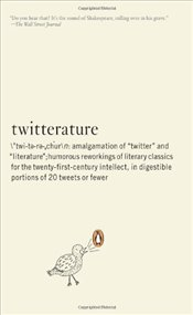 Twitterature : The Worlds Greatest Books in Twenty Tweets or Less - Aciman, Alexander