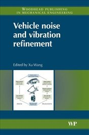 Vehicle Noise and Vibration Refinement (Woodhead Publishing in Mechanical Engineering) - Wang, Xu