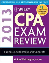 Wiley CPA Exam Review 2013 : Business Environment & Concepts - Whittington, O. Ray