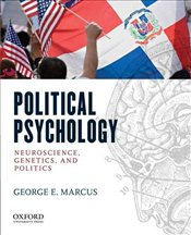 Political Psychology :Neuuroscience, Genetics and Politics - Marcus, George E.