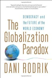Globalization Paradox : Democracy and the Future of the World Economy - Rodrik, Dani