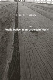 Public Policy in an Uncertain World - Manski, Charles F.