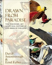 Drawn From Paradise : The Discovery, Art and Natural History of the Birds of Paradise - Attenborough, David