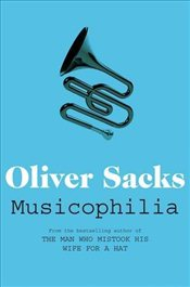 Musicophilia : Tales of Music and the Brain - Sacks, Oliver