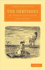 Dervishes : Or, Oriental Spiritualism - Brown, John P.