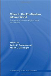 Cities in the Pre-Modern Islamic World : The Urban Impact of Religion, State and Society - Pirseyedi, Bobi