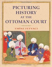 Picturing History at the Ottoman Court - Fetvacı, Emine