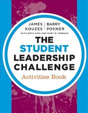 Student Leadership Challenge: Activities Book (J-B Leadership Challenge: Kouzes/Posner) - Kouzes, James M.