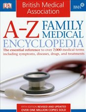 BMA A-Z Family Medical Encyclopedia: The Essential Reference to Over 7,000 Medical Terms Including S -
