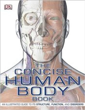 Concise Human Body Book: An Illustrated Guide to Its Structure, Function and Disorders - DK,