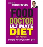 Food Doctor : Ultimate Diet Changing the Way You Eat for Good! - Marber, Ian