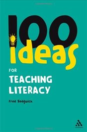 100 Ideas for Teaching Literacy - Sedgwick, Fred
