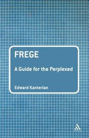 Frege : A Guide for the Perplexed - Kanterian, Edward