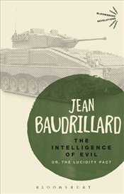 Intelligence of Evil : or, The Lucidity Pact - Baudrillard, Jean