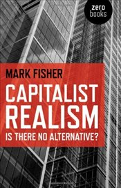 Capitalist Realism : Is There No Alternative? - Fisher, Mark