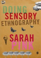 Doing Sensory Ethnography - Pink, Sarah