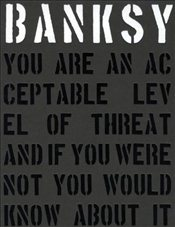 Banksy : You Are an Acceptable Level of Threat and if You Were Not You Would Know About It - Shove, Gary