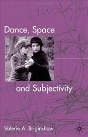 Dance, Space and Subjectivity - Briginshaw, Valerie A.