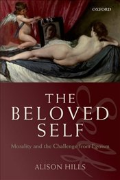 Beloved Self : Morality and the Challenge from Egoism - Hills, Alison