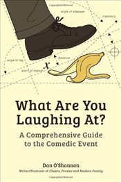 What are You Laughing At? : A Comprehensive Guide to the Comedic Event - OShannon, Dan