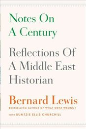 Notes on a Century: Reflections of a Middle East Historian - Lewis, Bernard