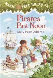 Magic Tree House #04: Pirates Past Noon - Osborne, Mary Pope