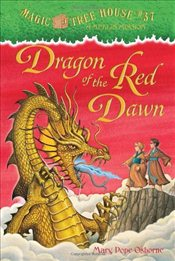 Magic Tree House #37: Dragon of the Red Dawn - Osborne, Mary Pope