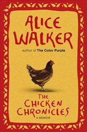 Chicken Chronicles : A Memoir - Walker, Alice