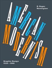 American Modernism : Graphic Design 1920 - 1960 - Remington, R. Roger