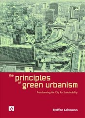 Principles of Green Urbanism : Transforming the City for Sustainability - Lehmann, Steffen