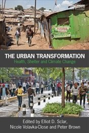 Urban Transformation : Health, Shelter and Climate Change - Sclar, Elliott D.