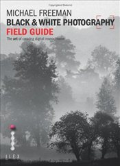 Black and White Photography Field Guide - Freeman, Michael