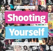Shooting Yourself : Self-Portraits with Attitude - Kamps, Haje Jan