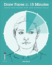 Draw Faces in 15 Minutes : Amaze Your Friends With Your Portrait Skills - Spicer, Jake