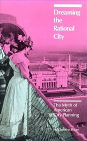 Dreaming the Rational City : Myth of American City Planning - Boyer, M. Christine